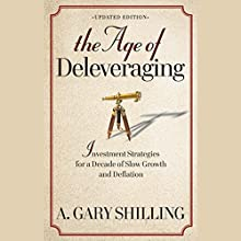 The Age of Deleveraging: Investment Strategies for a Decade of Slow Growth and Deflation, Updated Edition Audiobook by A. Gary Shilling Narrated by Paul Michael Garcia
