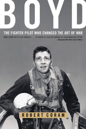 (Boyd: The Fighter Pilot Who Changed the Art of War)