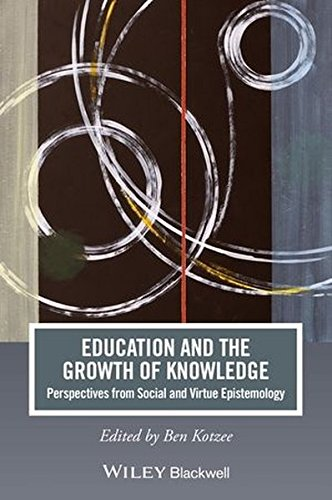 Education and the Growth of Knowledge: Perspectives from Social and Virtue Epistemology (Journal of Philosophy of Education)
