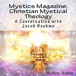 Christian Mystical Theology: A Conversation with Jacob Boehme