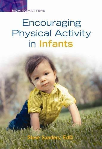Encouraging Physical Activity in Infants (Moving Matters) by Steve Sanders (2015-10-01)