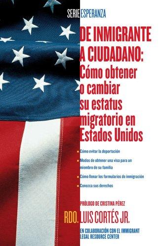 Descargar Libro De Inmigrante A Ciudadano : Como Obtener O Cambiar Su Estatus Migratorio En Estados Unidos Luis Cortes