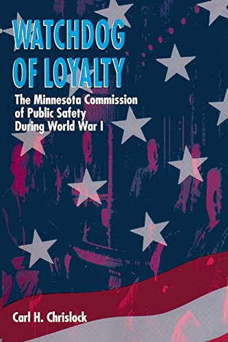 Watchdog of Loyalty: The Minnesota Commission of Public Safety During World War I