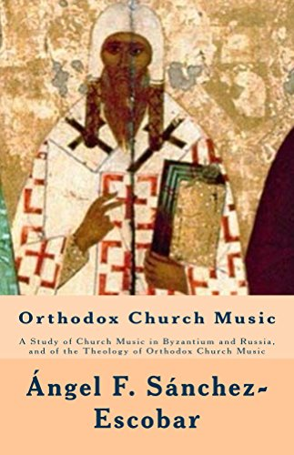 Descargar Libro Orthodox Church Music: A Study Of Church Music In Byzantium And Russia, And Of The Theology Of Orthodox Church Music Ángel F. Sánchez-escobar