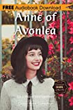 Anne of Avonlea: A Novel ~ BONUS! - Includes Download a FREE Audio Books Inside (Classic Book Collection)