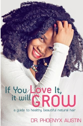 If You Love It, It Will Grow: A Guide To Growing Long Afro-Textured Hair : 1 by Austin, Phoenyx (2012) Paperback