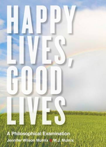 Happy Lives, Good Lives: A Philosophical Examination
