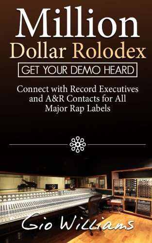 Million Dollar Rolodex: A&R and Management Contacts For All The Major Rap & Hip Hop Labels by Gio Williams (Rolodex Labels)