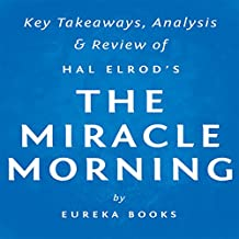 The Miracle Morning, by Hal Elrod: Key Takeaways, Analysis, & Review: The Not-So-Obvious Secret Guaranteed to Transform Your Life Before 8 AM