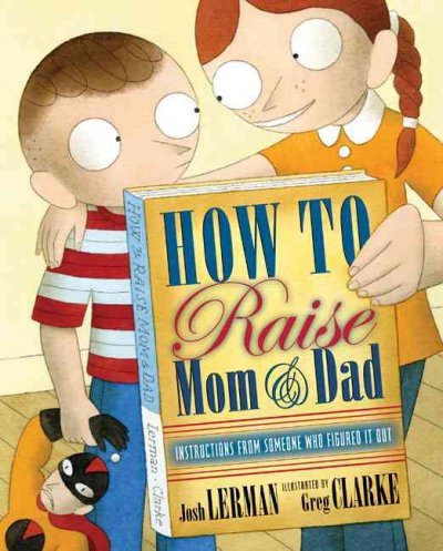 How to Raise Mom & Dad: Instructions from Someone Who Figured It OutHOW TO RAISE MOM & DAD: INSTRUCTIONS FROM SOMEONE WHO FIGURED IT OUT by Lerman, Josh (Author) on Apr-01-2009 Hardcover PDF