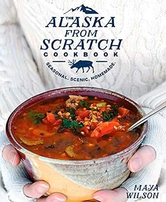 Amazon.com: The Alaska from Scratch Cookbook: Seasonal ...