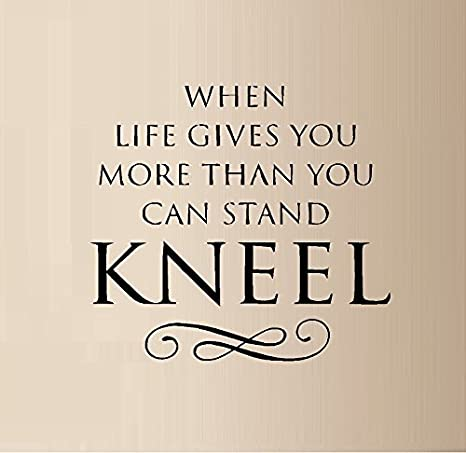 Amazon Com When Life Gives You More Than You Can Stand Kneel Vinyl Wall Decal Sticker Wall Decor Letters Home Kitchen