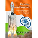 The Indian Space Programme: India's incredible journey from the Third World towards the First.