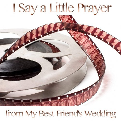 I Say a Little Prayer for You (From ''My Best Friend's Wedding'')