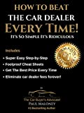 How To Beat The Car Dealer Every Time!: It's So Simple It's Ridiculous