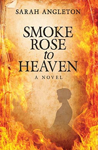 Smoke Rose to Heaven by [Angleton, Sarah]