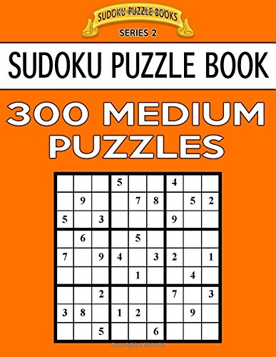 Read Online Sudoku Puzzle Book, 300 MEDIUM Puzzles: Single Difficulty Level For No Wasted Puzzles (Sudoku Puzzle Books Series 2) (Volume 2) PDF