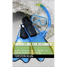 SNORKELING FOR BEGINNERS: AN EASY INTRODUCTION TO EXPLORE THE AMAZING UNDERWATER WORLD (THE SCUBA COLLECTION)