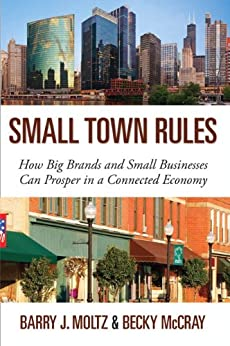 Small Town Rules: How Big Brands and Small Businesses Can Prosper in a Connected Economy (Que Biz-Tech) by [Moltz, Barry J., McCray, Becky]