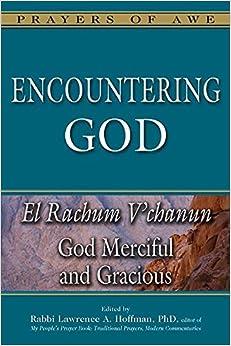 Encountering God: God Merciful and Gracious―El Rachum V'chanun (Prayers of Awe Series)