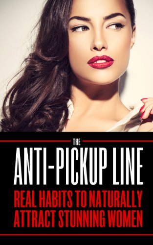 Pickup Women (Attract Women: The Anti Pick Up Line: (Real Habits To Naturally Attract Stunning Women))