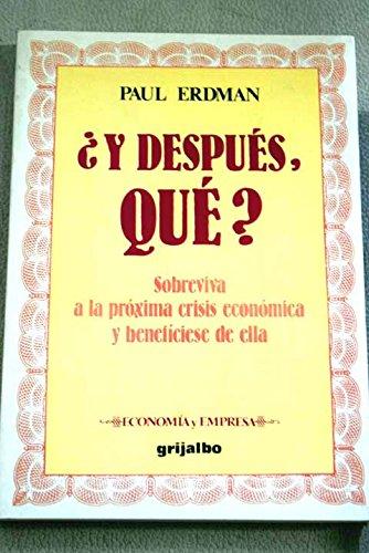 Y DESPUÉS QUÉ? Sobreviva y la próxima crisis económica y benefíciese de ella. 1ª edición española.: Amazon.es: Erdman, Paul.: Libros
