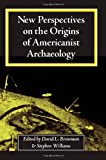 img - for New Perspectives on the Origins of Americanist Archaeology book / textbook / text book