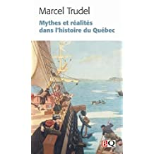 Mythes et realites dans l'histoire du Quebec: Written by Trudel Marcel, 2012 Edition, Publisher: BibliothAùque Quebecoise [Paperback]