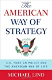 The American Way of Strategy, Michael Lind, 0195308379