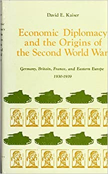 Economic Diplomacy and the Origins of the Second World War: Germany, Britain, France, and Eastern Europe, 1930-1939 (Princeton Legacy Library)