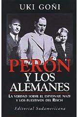Perón y los alemanes: La verdad sobre el espionaje nazi y los fugitivos del Reich (Spanish Edition) Paperback