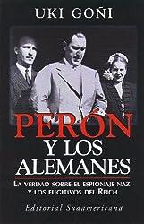 Peron y los alemanes: La verdad sobre el espionaje nazi y los fugitivos del Reich (Spanish Edition)