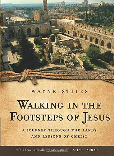 Walking in the Footsteps of Jesus: A Journey Through the Lands and Lessons of Christ