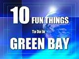 TEN FUN THINGS TO DO IN GREEN BAY