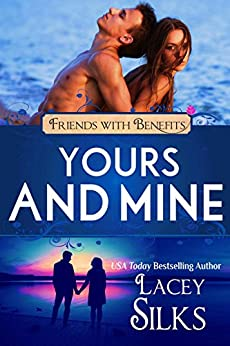 Yours and Mine: A Contemporary Friends to Lovers Romance (Friends with Benefits) by [Silks, Lacey, Riot, Lucy]