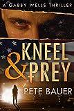 Kneel & Prey (Gabby Wells Thriller Book 1)