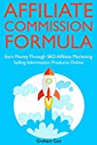 Affiliate Commission Formula: Earn Money Through SEO Affiliate Marketing Selling Information Products Online