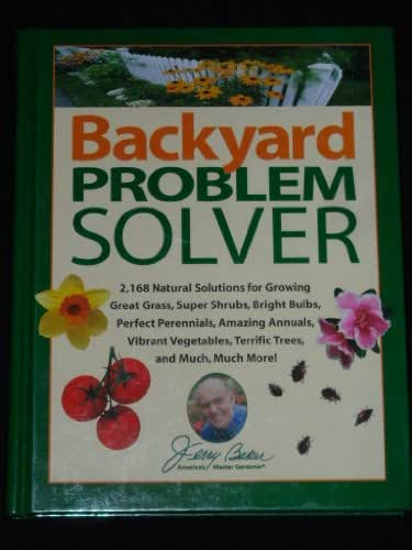 Jerry Baker's Backyard Problem Solver: 2,364 Simple Solutions for Super Soil, Great Grass, Amazing Annuals, Perfect Perennials, Vibrant Vegetables, Terrific Trees, Bad Bugs, Wicked Weeds, a