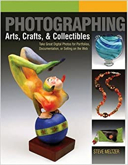 12ab5c3c3beb7 Photographing Arts, Crafts & Collectibles: Take Great Digital Photos ...