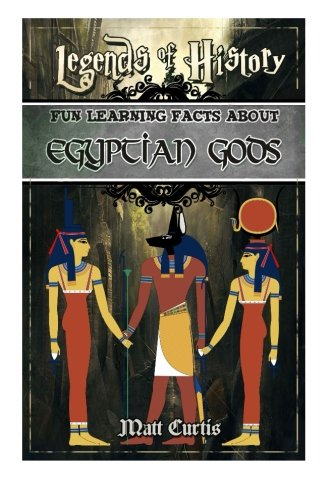 1: Legends of History: Fun Learning Facts About Egyptian Gods: Illustrated Fun Learning For Kids (Volume 1) (Egyptian History For Kids)