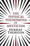 The Physical Phenomena of Mysticism, Herbert Thurston, 1908733578