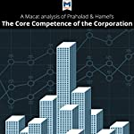 A Macat Analysis of C. K. Prahalad and Gary Hamel's The Core Competence of the Corporation |  The Macat Team