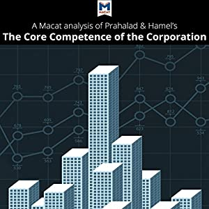 A Macat Analysis of C. K. Prahalad and Gary Hamel's The Core Competence of the Corporation Hörbuch