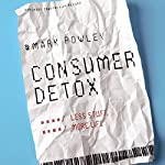 Consumer Detox: Less Stuff, More Life | Mark Powley