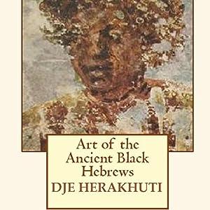 Art of the Ancient Black Hebrews Audiobook