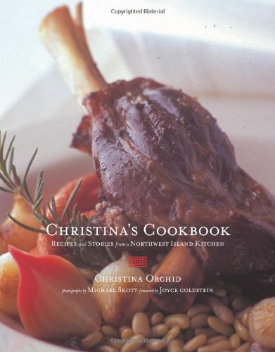 Christina's Cookbook: Recipes and Stories from a Northwest Island Kitchen by Christina Orchid