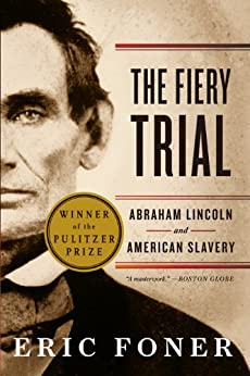 The Fiery Trial: Abraham Lincoln and American Slavery by [Foner, Eric]