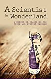 img - for A Scientist in Wonderland: A Memoir of Searching for Truth and Finding Trouble book / textbook / text book
