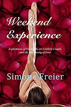 Weekend Experience: Exploration of Fetishes by an Unlikely Couple, and the Blossoming of Love (Experiences Book 3) by [Freier, Simone]