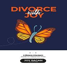 Divorce with Joy: A Divorce Attorney's Guide to Happy Ever After Audiobook by Joy Ragan, Esq. Narrated by Joy Ragan, Esq